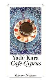 ✍ Roman von Yadé Kara: Café Cyprus – ein Türke in London | Kulturmagazin 8ung.info