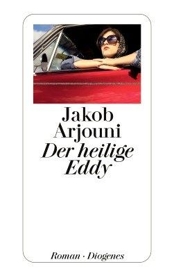 Cover: Der Heilige Eddy, Roman von Jakob Arjourni