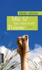 Frauenroman-Tipp: Mit 50 hat man noch Träume - manche werden Wirklichkeit | Kulturmagazin 8ung.info