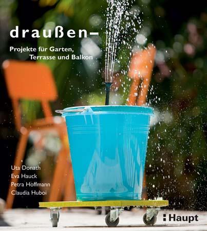Buchtipp für Selbermacher: draußen – Projekte für Garten, Terrasse und Balkon Kulturmagazin 8ung.info Elke Wilkenstein