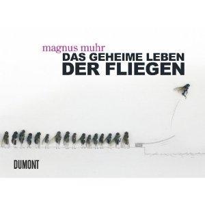 Cover: Das geheime Leben der Fliegen von Magnus Muhr