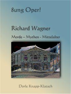 Richard-Wagner-Opernführer - aktuell mit den neusten Bayreuther Inszenierungen 2014