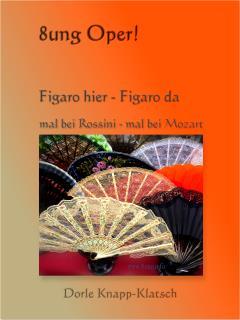 Opernführer: Figaro hier – Figaro da, mal bei Rossini – mal bei Mozart