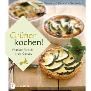 ✍ Kochbuch-Tipp: Grüner kochen! Weniger Fleisch - mehr Genuss | Kulturmagazin 8ung.info