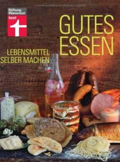 ✍ Kochbuch-Tipp: Gutes Essen - Lebensmittel selber machen | Kulturmagazin 8ung.info