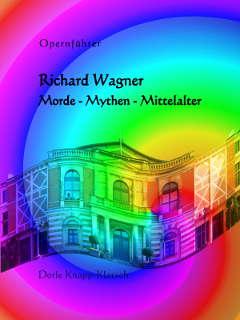 Cover Opernführer Richard Wagner: Morde - Mythen - Mittelalter