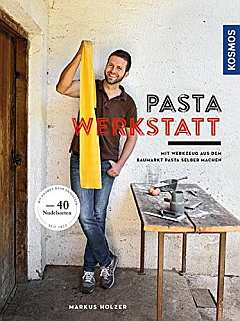 ✍ Pasta-Werkstatt – ein Baumarkt-Kochbuch Kulturmagazin 8ung.info Elke Wilkenstein